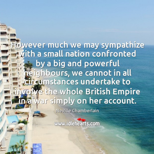 However much we may sympathize with a small nation confronted by a big and powerful neighbours Image