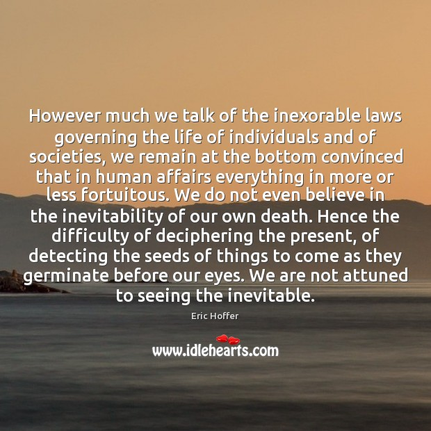 However much we talk of the inexorable laws governing the life of Eric Hoffer Picture Quote