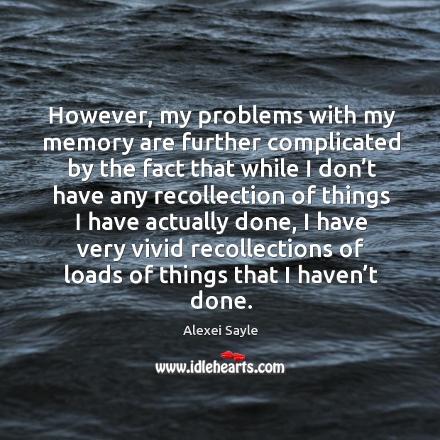 However, my problems with my memory are further complicated by the fact that while I don't have Image