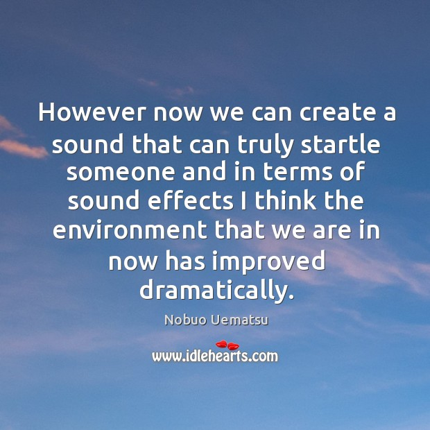 However now we can create a sound that can truly startle Nobuo Uematsu Picture Quote