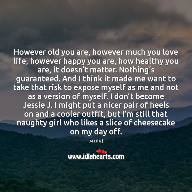 Image, However old you are, however much you love life, however happy you
