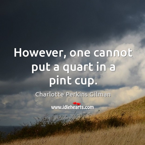 However, one cannot put a quart in a pint cup. Image