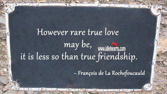 Image, However rare true love may be, it is less so than true friendship.