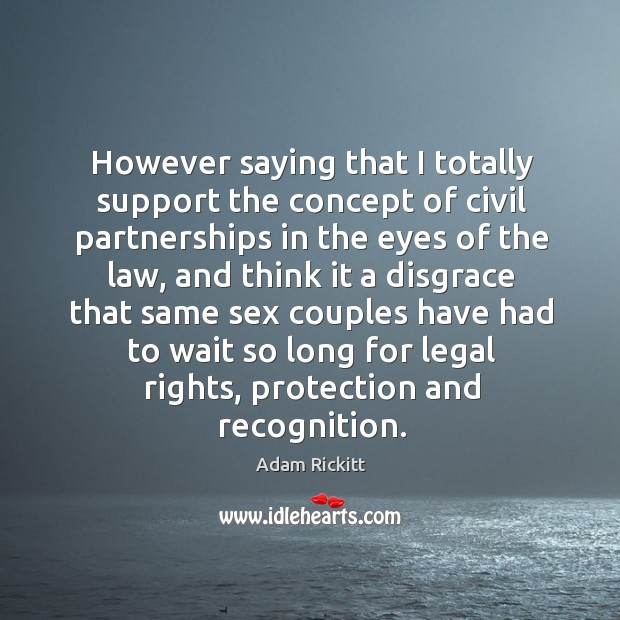 Image, However saying that I totally support the concept of civil partnerships in the eyes of the law