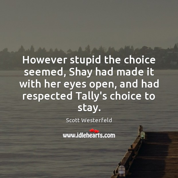 Scott Westerfeld Picture Quote image saying: However stupid the choice seemed, Shay had made it with her eyes