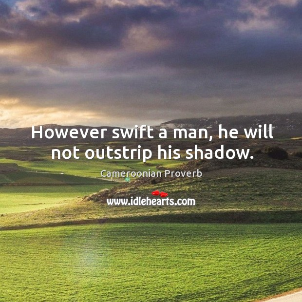 However swift a man, he will not outstrip his shadow. Cameroonian Proverbs Image