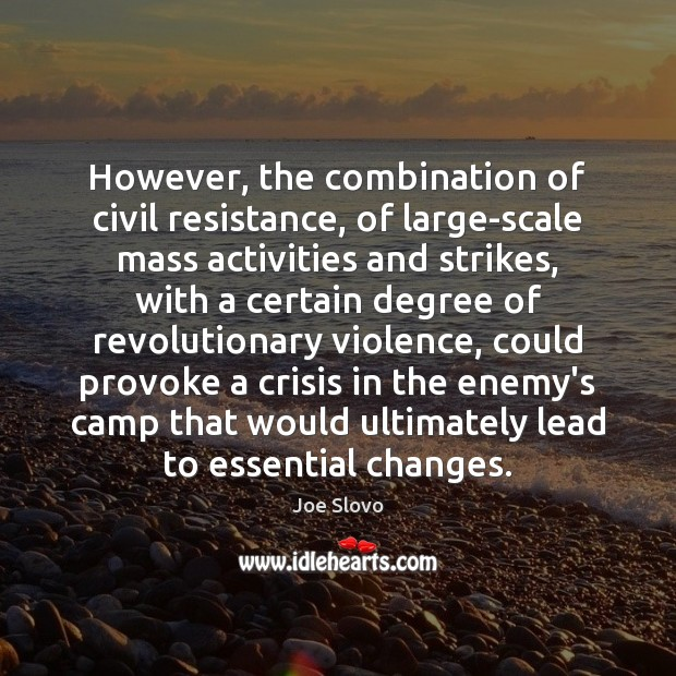 However, the combination of civil resistance, of large-scale mass activities and strikes, Enemy Quotes Image