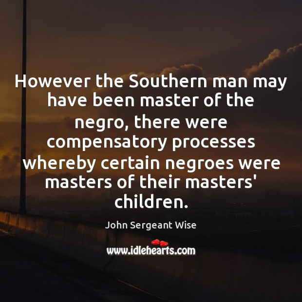 However the Southern man may have been master of the negro, there Image