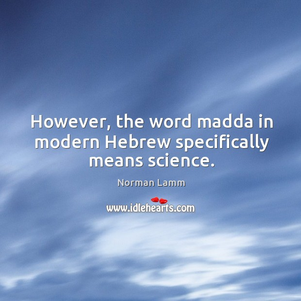However, the word madda in modern hebrew specifically means science. Norman Lamm Picture Quote