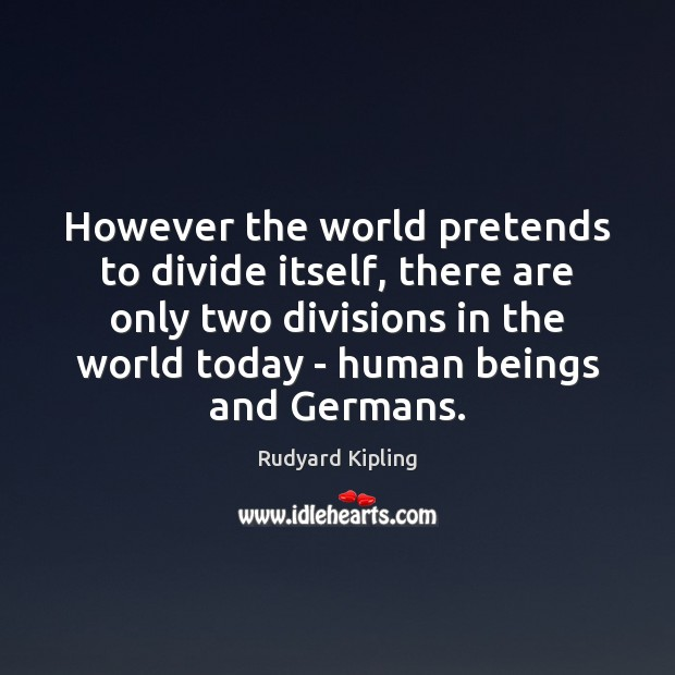 Image, However the world pretends to divide itself, there are only two divisions