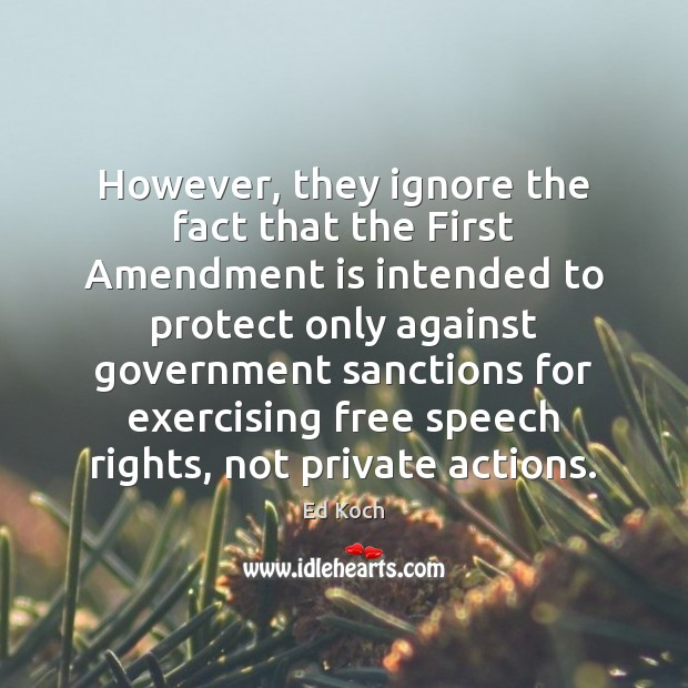 However, they ignore the fact that the First Amendment is intended to Ed Koch Picture Quote