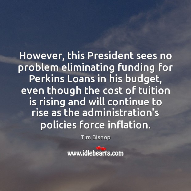 However, this President sees no problem eliminating funding for Perkins Loans in Image