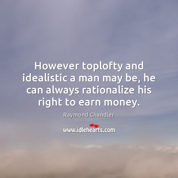 However toplofty and idealistic a man may be, he can always rationalize Image