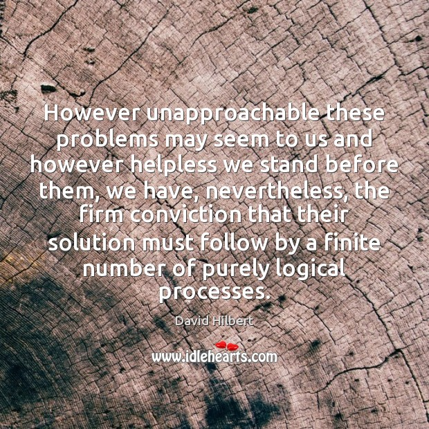 However unapproachable these problems may seem to us and however helpless we David Hilbert Picture Quote