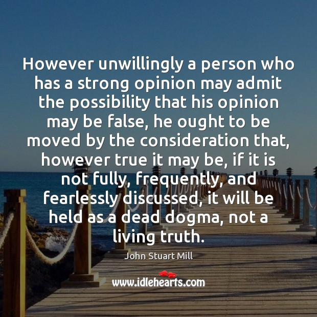 Image, However unwillingly a person who has a strong opinion may admit the