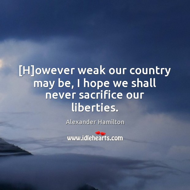 Image, [H]owever weak our country may be, I hope we shall never sacrifice our liberties.