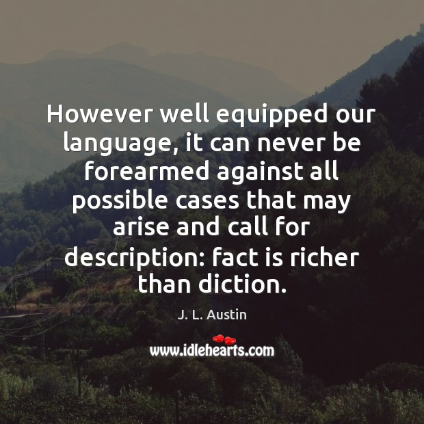 However well equipped our language, it can never be forearmed against all J. L. Austin Picture Quote