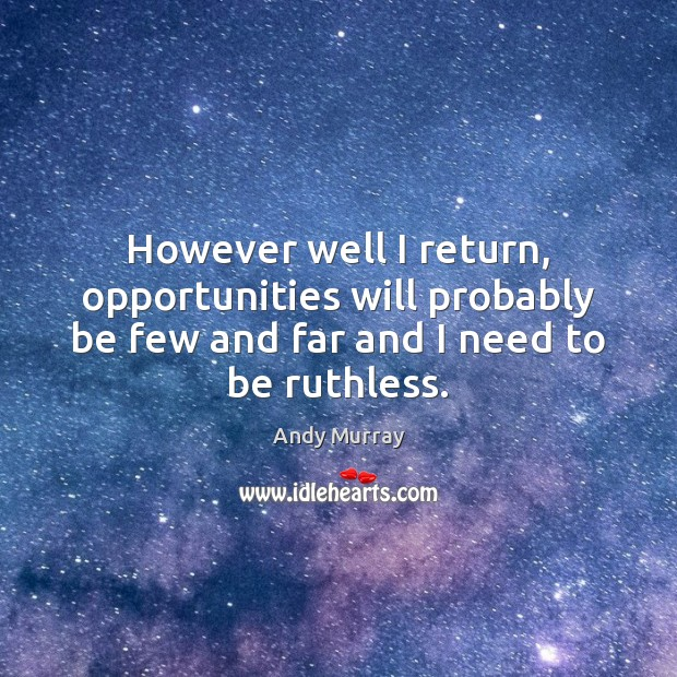 However well I return, opportunities will probably be few and far and Image