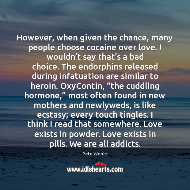 However, when given the chance, many people choose cocaine over love. I Image