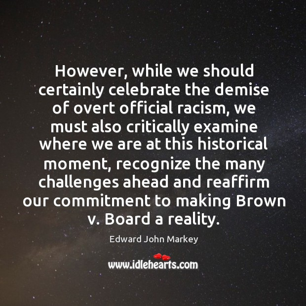 However, while we should certainly celebrate the demise of overt official racism Image