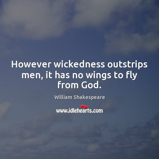 Image, However wickedness outstrips men, it has no wings to fly from God.