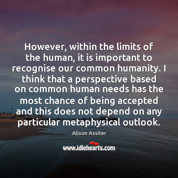 Image, However, within the limits of the human, it is important to recognise