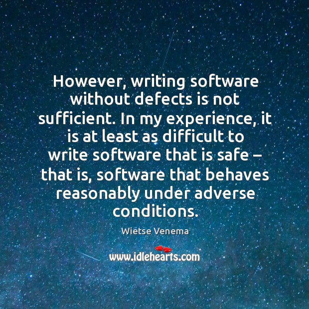 However, writing software without defects is not sufficient. Image