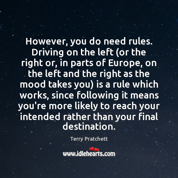However, you do need rules. Driving on the left (or the right Terry Pratchett Picture Quote