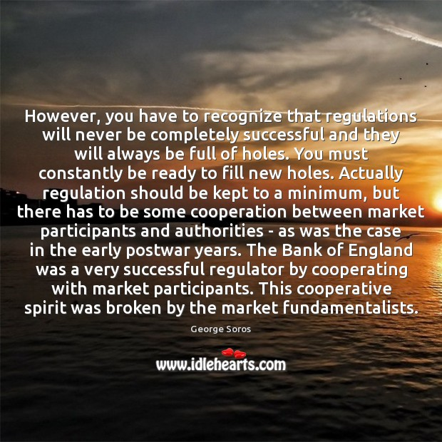 However, you have to recognize that regulations will never be completely successful Image