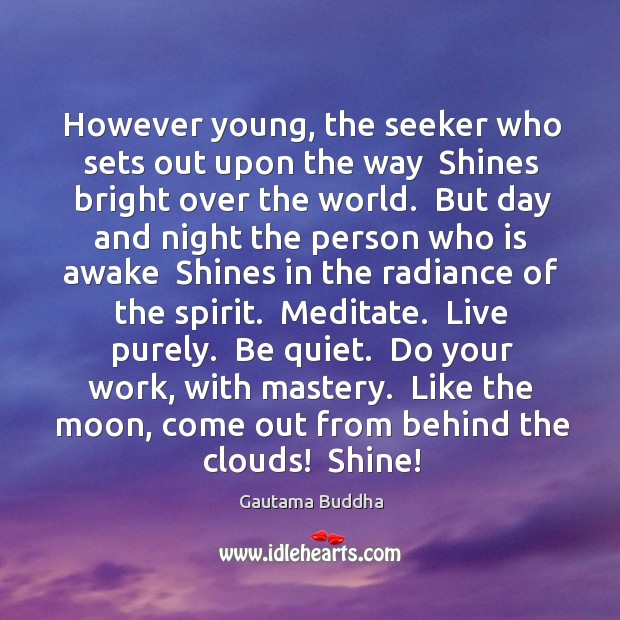 However young, the seeker who sets out upon the way  Shines bright Image