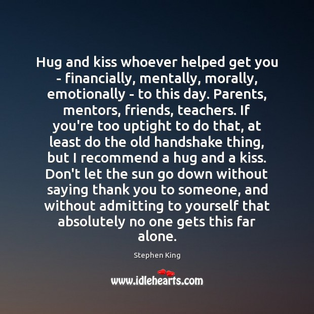 Image, Hug and kiss whoever helped get you – financially, mentally, morally, emotionally