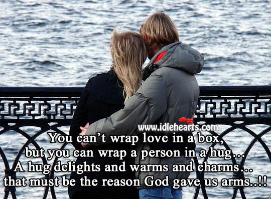 A hug delights and warms and charms. Hug Quotes Image