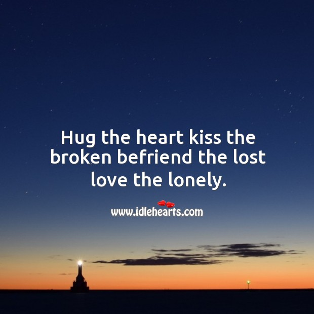 Hug the heart kiss the broken befriend the lost love the lonely. Lost Love Quotes Image