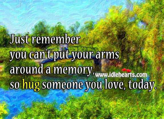 Image, Hug someone you love, today.