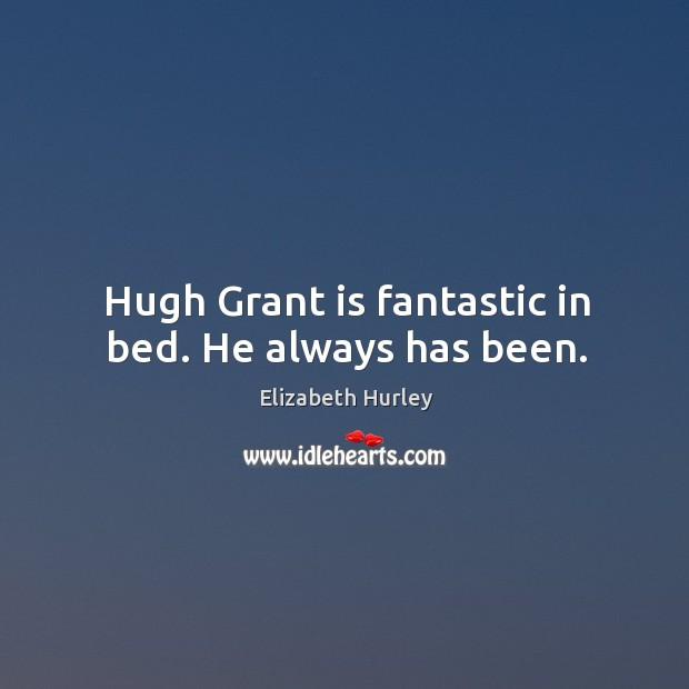 Hugh Grant is fantastic in bed. He always has been. Image