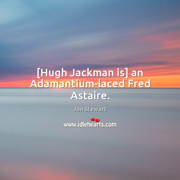 [Hugh Jackman is] an Adamantium-laced Fred Astaire. Image