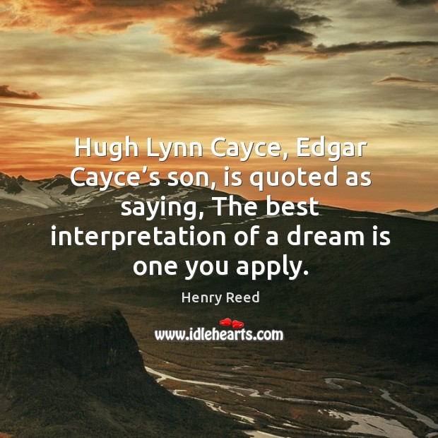 Hugh Lynn Cayce, Edgar Cayce's son, is quoted as saying, The