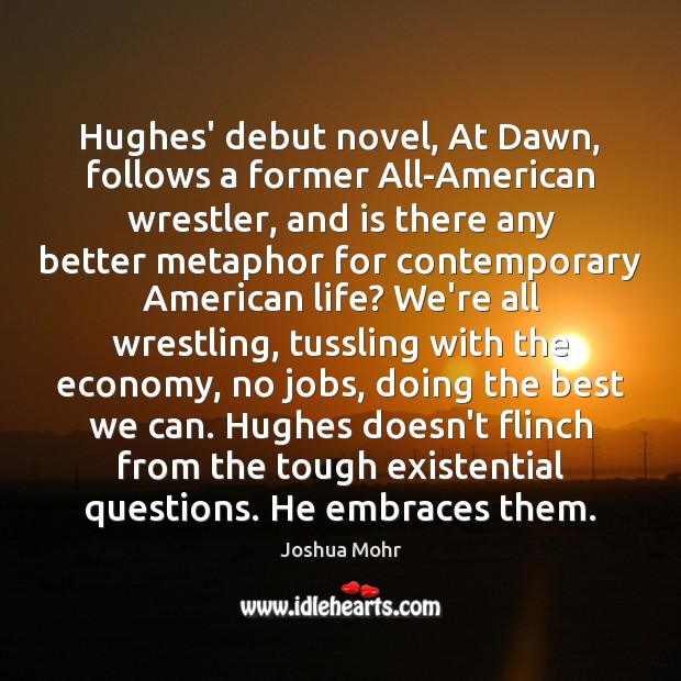 Image, Hughes' debut novel, At Dawn, follows a former All-American wrestler, and is