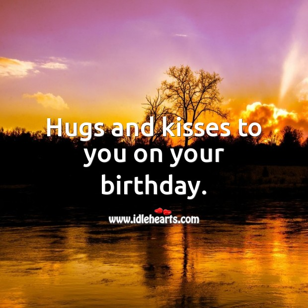 Hugs and kisses to you on your birthday. Birthday Messages for Kids Image