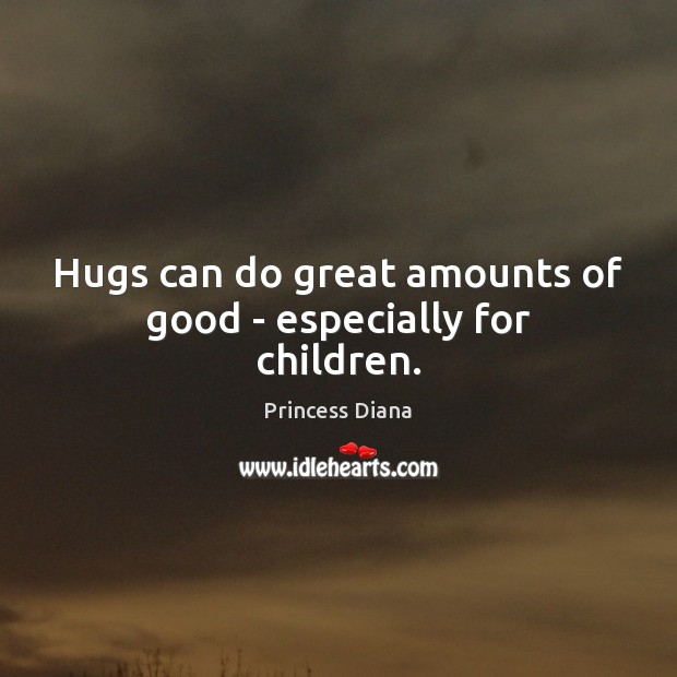 Hugs can do great amounts of good – especially for children. Image