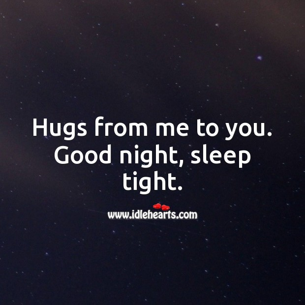 Hugs from me to you. Good night, sleep tight. Good Night Quotes Image