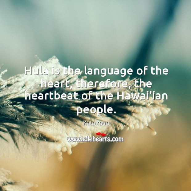 Hula is the language of the heart, therefore, the heartbeat of the Hawai'ian people. Image