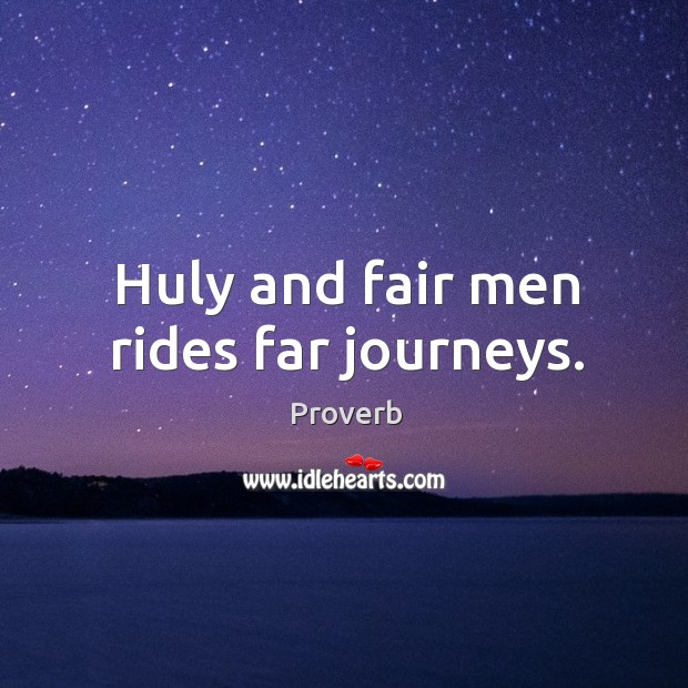 Huly and fair men rides far journeys. Image