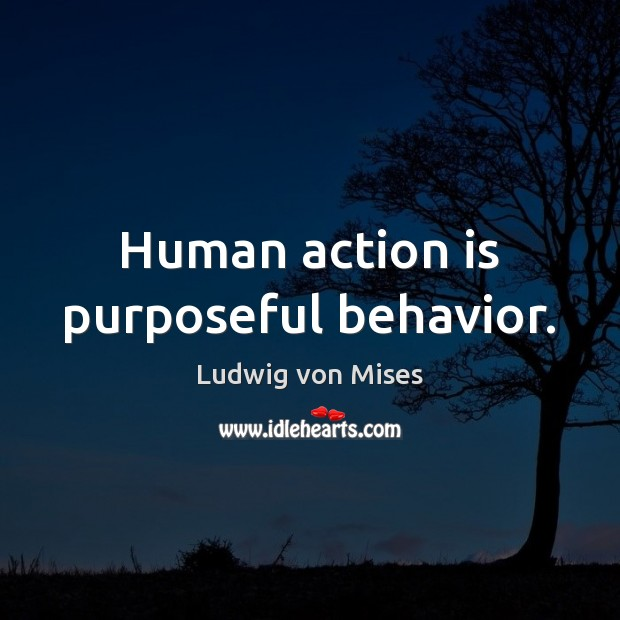 Human action is purposeful behavior. Action Quotes Image