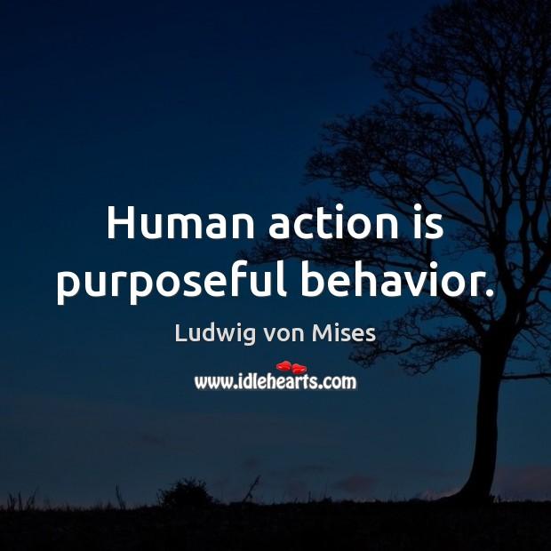 Human action is purposeful behavior. Behavior Quotes Image