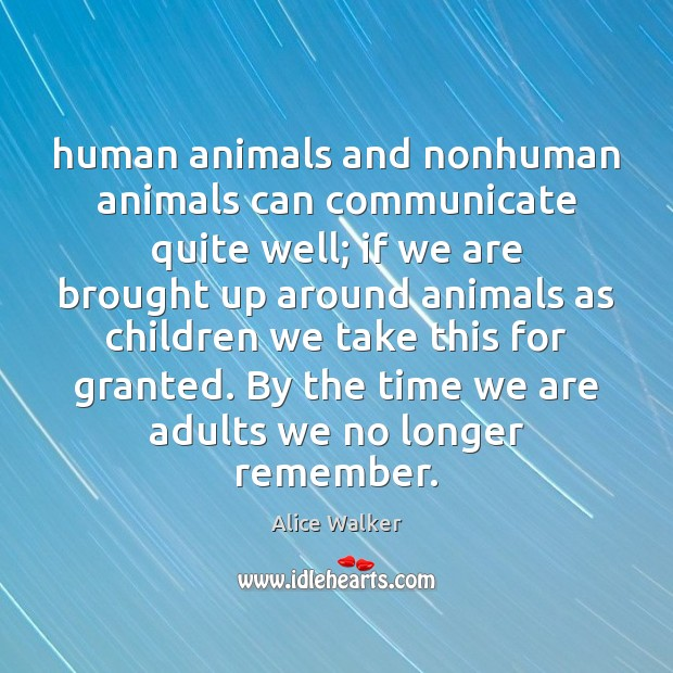Human animals and nonhuman animals can communicate quite well; if we are Image