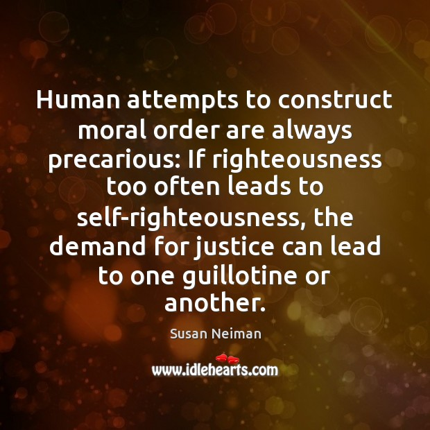 Human attempts to construct moral order are always precarious: If righteousness too Image