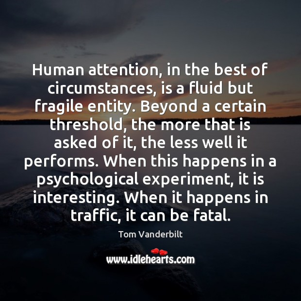Human attention, in the best of circumstances, is a fluid but fragile Image