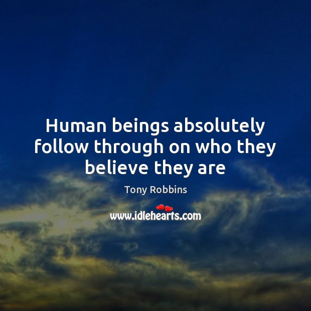 Image, Human beings absolutely follow through on who they believe they are