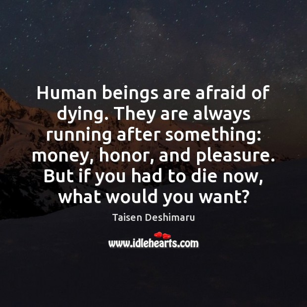 Image, Human beings are afraid of dying. They are always running after something: